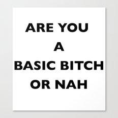 A Basic B*tch or Nah Canvas Print