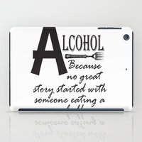 alcohol iPad Cases featuring ALCOHOL...because by Andrea Jean Clausen - andreajeanco