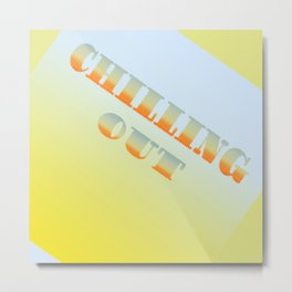 CHILLING OUT Metal Print