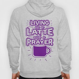 Living On A Latte And A Prayer Hoody
