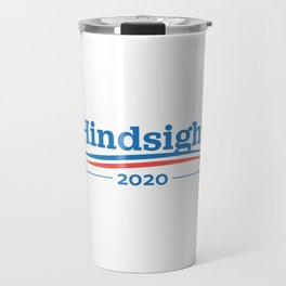 Hindsight 2020 Political Campaign Politics Travel Mug