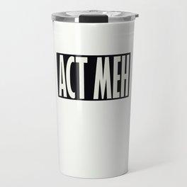 Act Meh Travel Mug