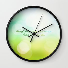 Good Morning Sunshine - Today is a new day Wall Clock