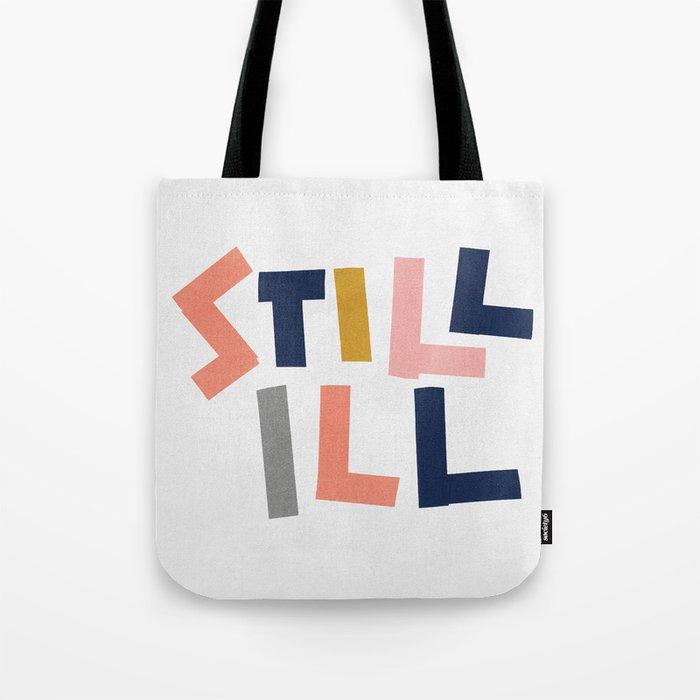 Still Ill Tote Bag