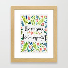 The Courage To Be Imperfect Framed Art Print