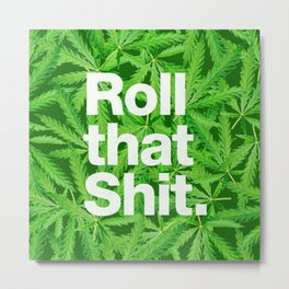 Roll that Shit Metal Print