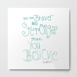 Quoteables #8 - You Are Braver Metal Print