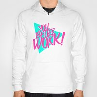 rupaul Hoodies featuring YOU BETTER WORK by Pizza! Pizza! Pizza!