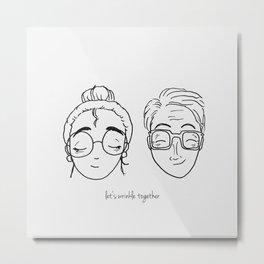 Let's Wrinkle Together Metal Print