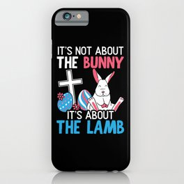 It's Not About The Bunny It's About The Lamb iPhone Case