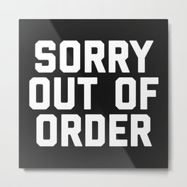 Out Of Order Funny Quote Metal Print