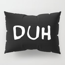 Duh Pillow Sham