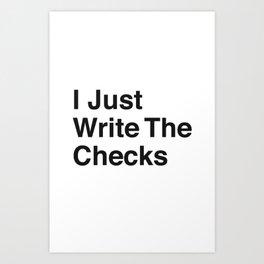 I Just Write The Checks Art Print
