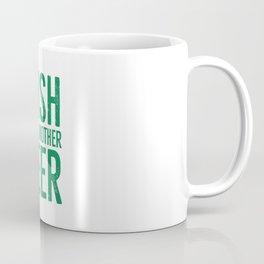 Irish I Had Another Beer Coffee Mug