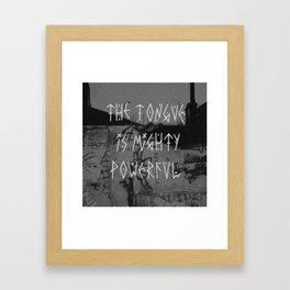 The tongue is mighty powerful Framed Art Print