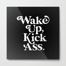 WAKE UP KICK ASS black and white Metal Print