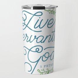 """Live as Servants of God"" Bible Verse Print Travel Mug"