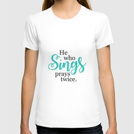 """""""He Who Sings Prays Twice"""" by Simple Stylings T-shirt"""