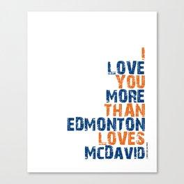 """I Love You More Than Edmonton Loves McDavid"" Canvas Print"