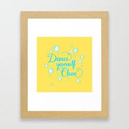 Dance yourself clean! Framed Art Print