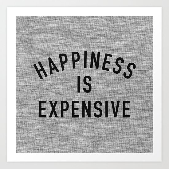 Happiness is Expensive Art Print