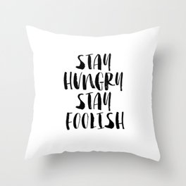 Stay Hungry Stay Foolish black and white typography poster black-white home decor office wall art Throw Pillow