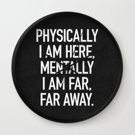 Physically I am here Wall Clock