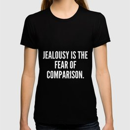Jealousy is the fear of comparison T-shirt