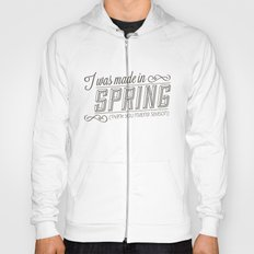 I was made in Spring (thank you mating season) Hoody