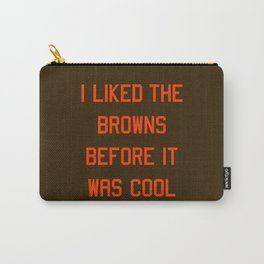 I Liked the Browns Before it Was Cool Carry-All Pouch
