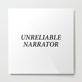UNRELIABLE NARRATOR Metal Print