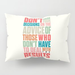 Life choices, making better decisions quotes, living tools, don't base your decisions on others Pillow Sham