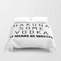 hakuna Duvet Covers featuring Hakuna Some Vodka by Mental Activity
