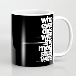 whoever dies with the most stuff wins Coffee Mug