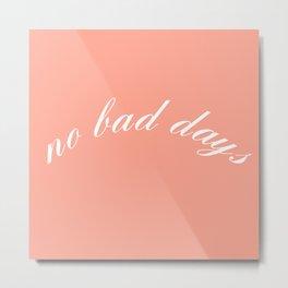 no bad days V Metal Print