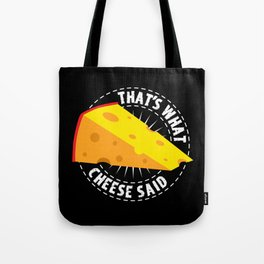 That's What Cheese Said Tote Bag
