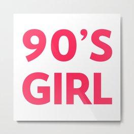 90's Girl Retro Saying Metal Print