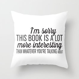 Sorry, This Book is Much More Interesting Throw Pillow