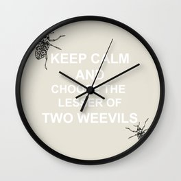 Keep Calm and Choose the Lesser of Two Weevils Wall Clock