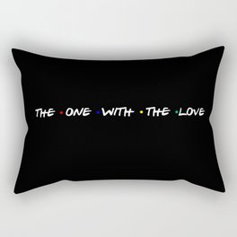 the one with the love Rectangular Pillow