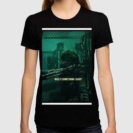 Something I Said? T-shirt