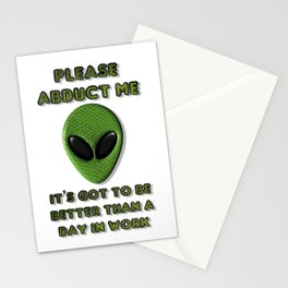 Please Abduct Me It's Got To Be Better Than A Day In Work Stationery Cards