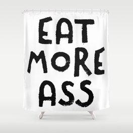 Eat More Ass Shower Curtain