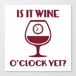 Is It Wine O'Clock Yet? Canvas Print