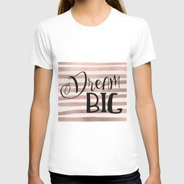 Dream big - rose gold T-shirt