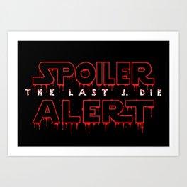 Spoiler Alert The Last J. Die Art Print
