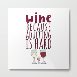 Wine Because Adulting Is Hard - Wine Lovers Winegrower Gift Metal Print