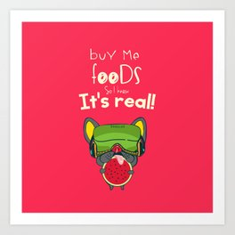 Buy Me Foods so i know it's real Art Print