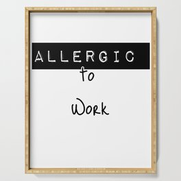 Allergic to work Serving Tray