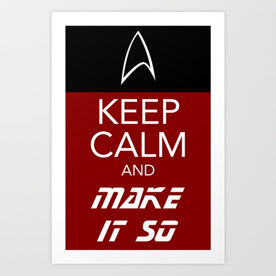 Keep Calm and Make It So Art Print